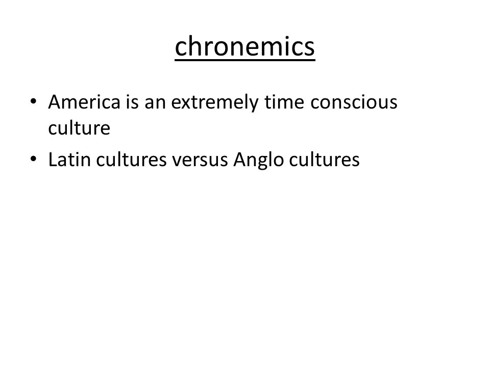 chronemics America is an extremely time conscious culture