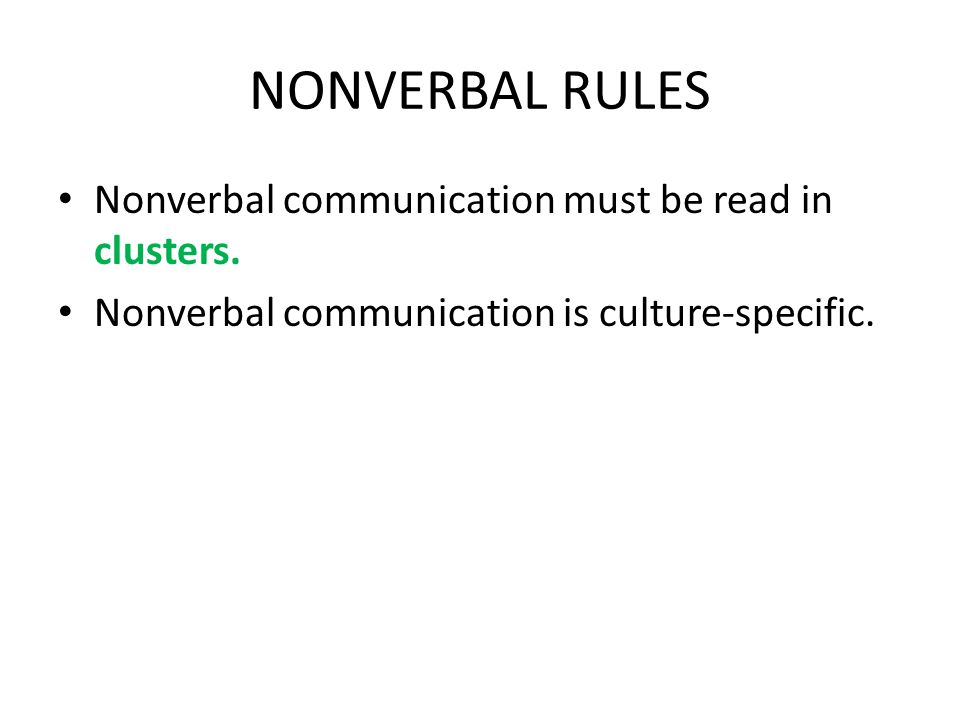 NONVERBAL RULES Nonverbal communication must be read in clusters.