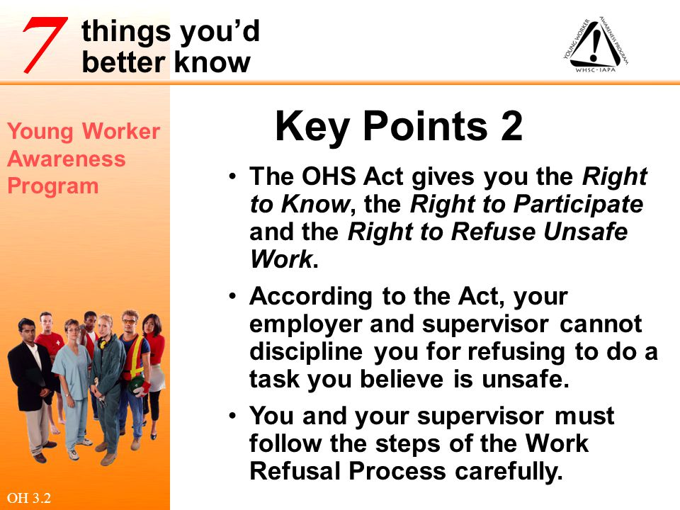 Key Points 2 The OHS Act gives you the Right to Know, the Right to Participate and the Right to Refuse Unsafe Work.