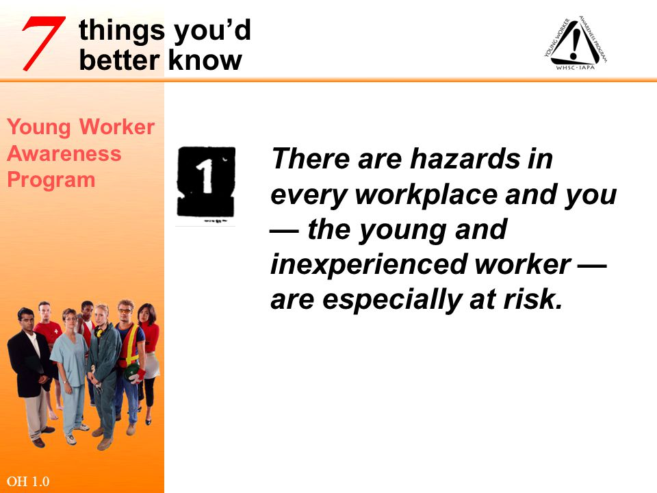 There are hazards in every workplace and you — the young and inexperienced worker — are especially at risk.
