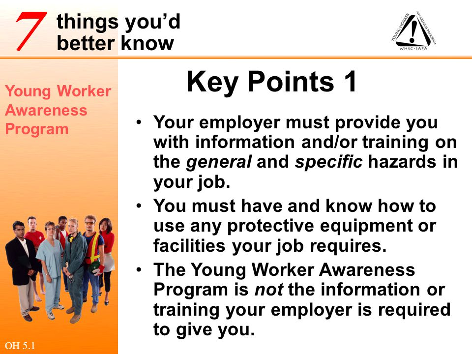 Key Points 1 Your employer must provide you with information and/or training on the general and specific hazards in your job.