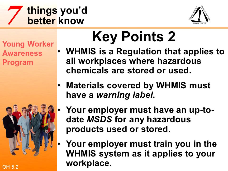 Key Points 2 WHMIS is a Regulation that applies to all workplaces where hazardous chemicals are stored or used.