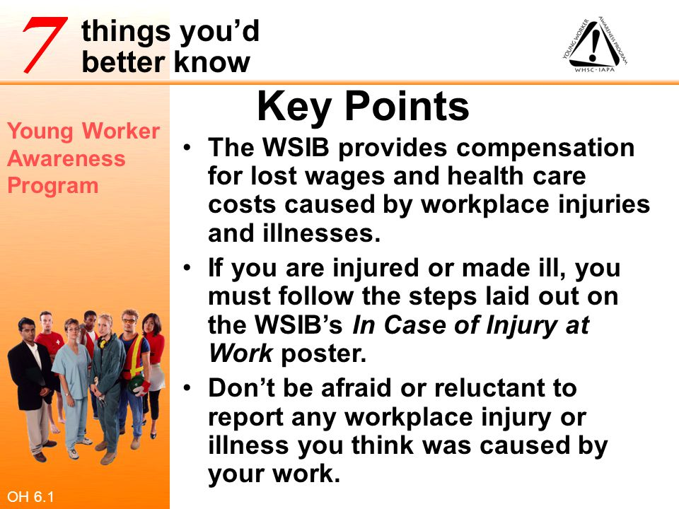 Key Points The WSIB provides compensation for lost wages and health care costs caused by workplace injuries and illnesses.