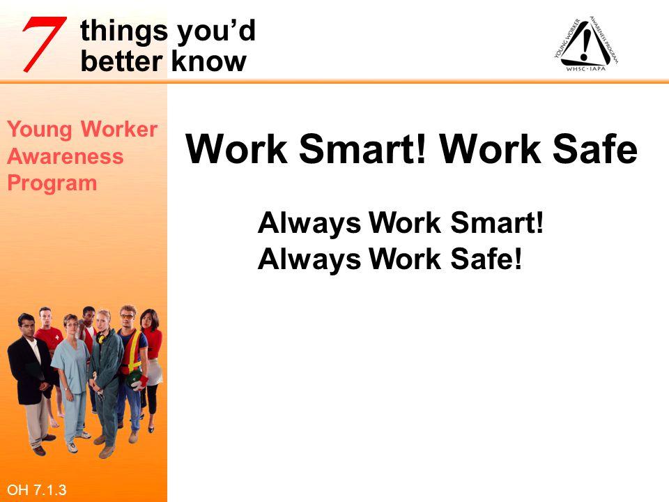 Work Smart! Work Safe! Always Work Smart! Always Work Safe! OH 7.1.3