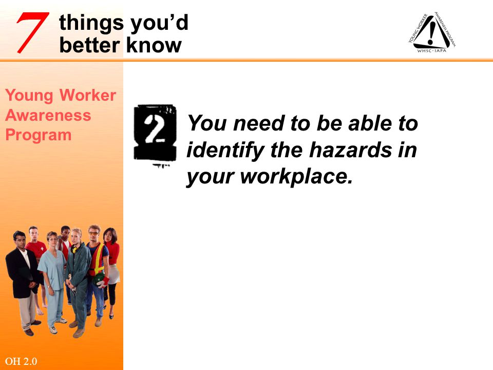 You need to be able to identify the hazards in your workplace.