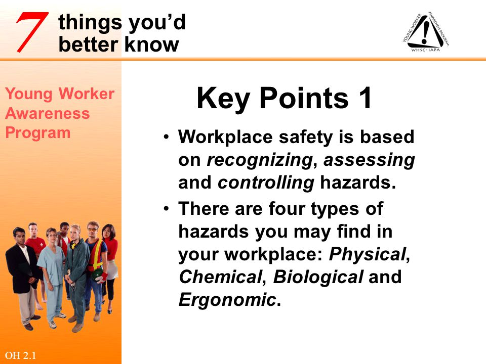 Key Points 1 Workplace safety is based on recognizing, assessing and controlling hazards.