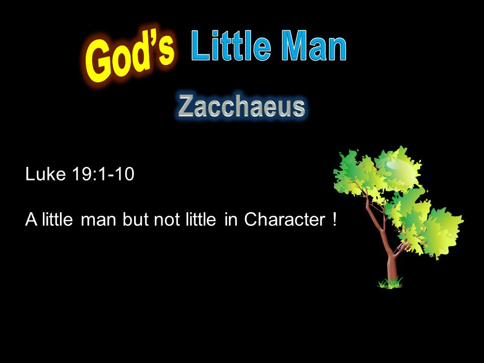 God's Little Man Zacchaeus Luke 19:1-10