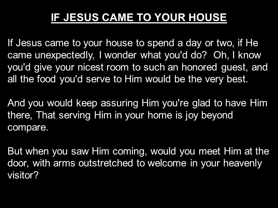 IF JESUS CAME TO YOUR HOUSE