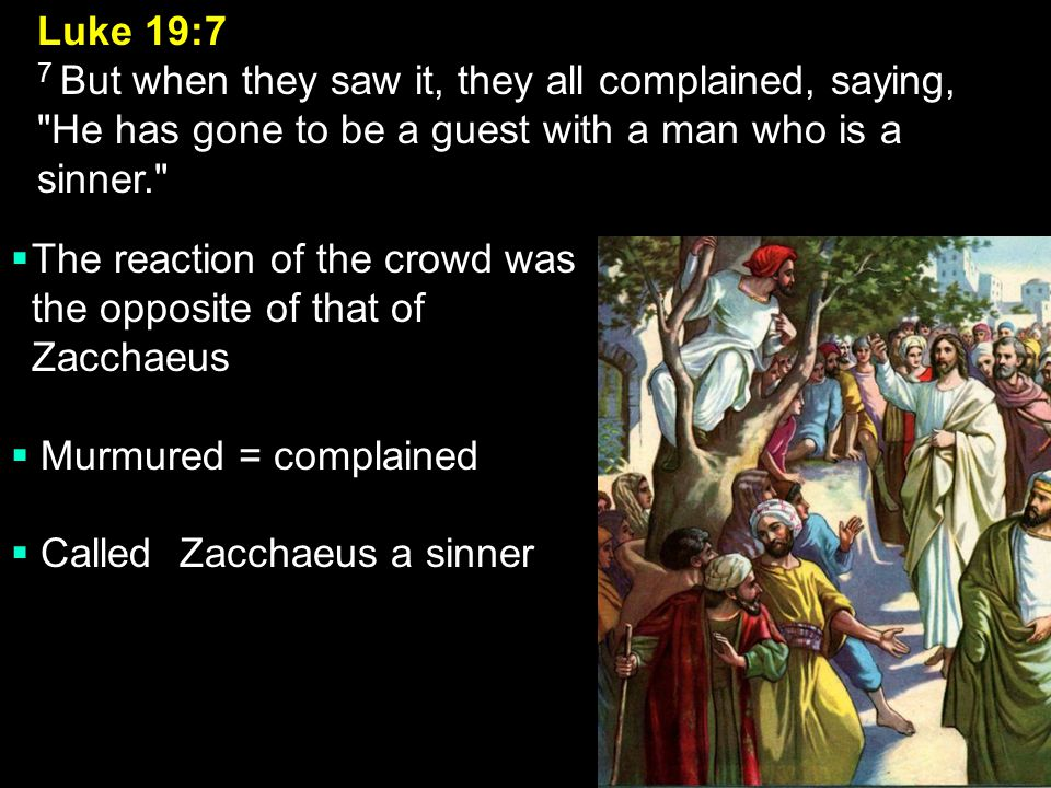 The reaction of the crowd was the opposite of that of Zacchaeus