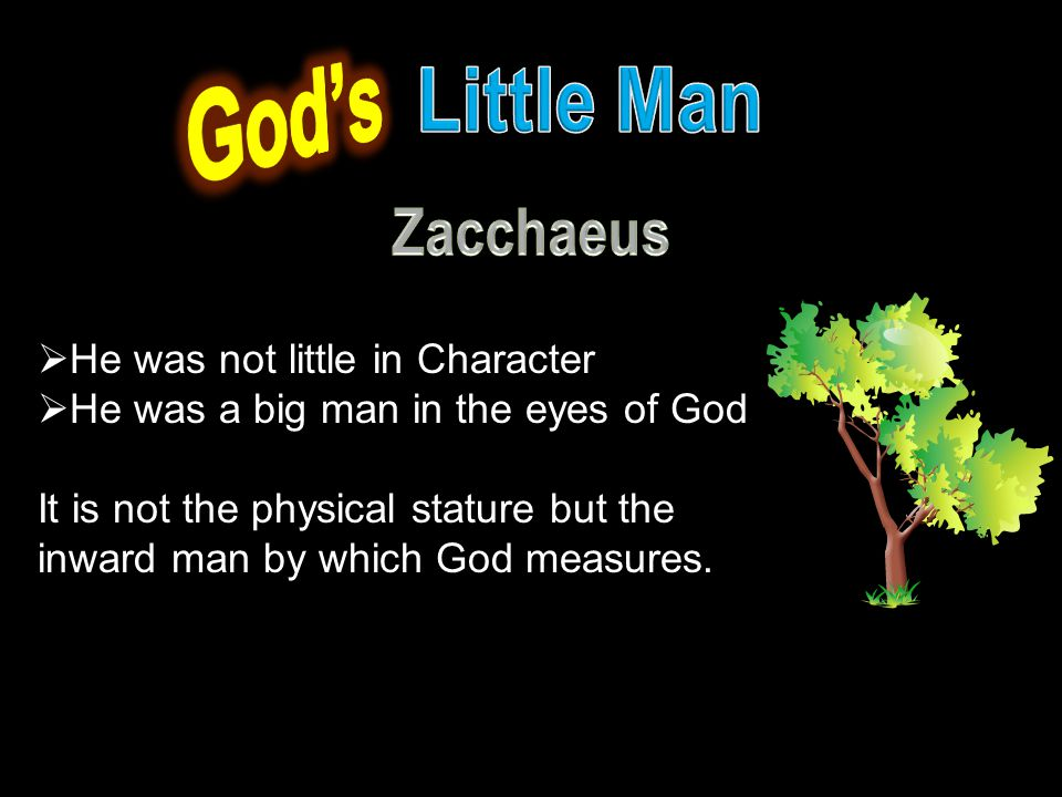God's Little Man Zacchaeus He was not little in Character