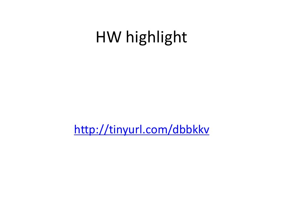 HW highlight http://tinyurl.com/dbbkkv
