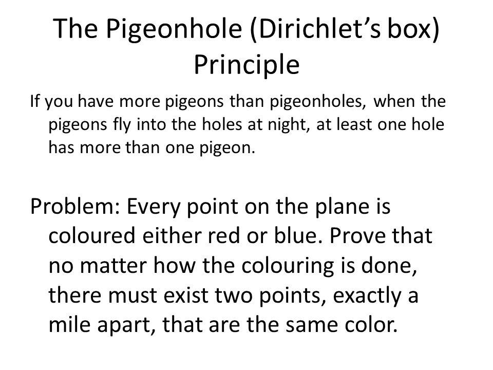 The Pigeonhole (Dirichlet's box) Principle