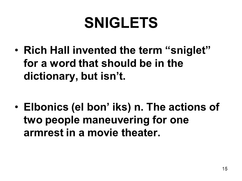 SNIGLETS Rich Hall invented the term sniglet for a word that should be in the dictionary, but isn't.
