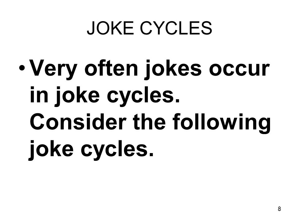 JOKE CYCLES Very often jokes occur in joke cycles. Consider the following joke cycles.