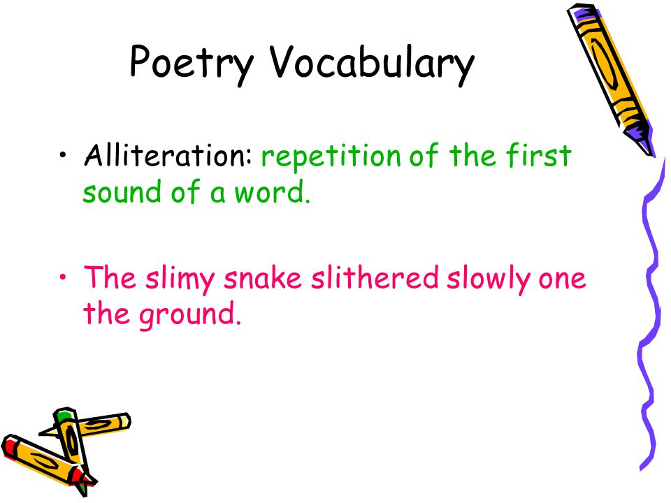 Poetry Vocabulary Alliteration: repetition of the first sound of a word.