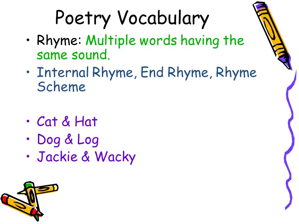 Poetry Vocabulary Rhyme: Multiple words having the same sound.