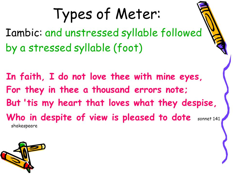 Types of Meter: Iambic: and unstressed syllable followed