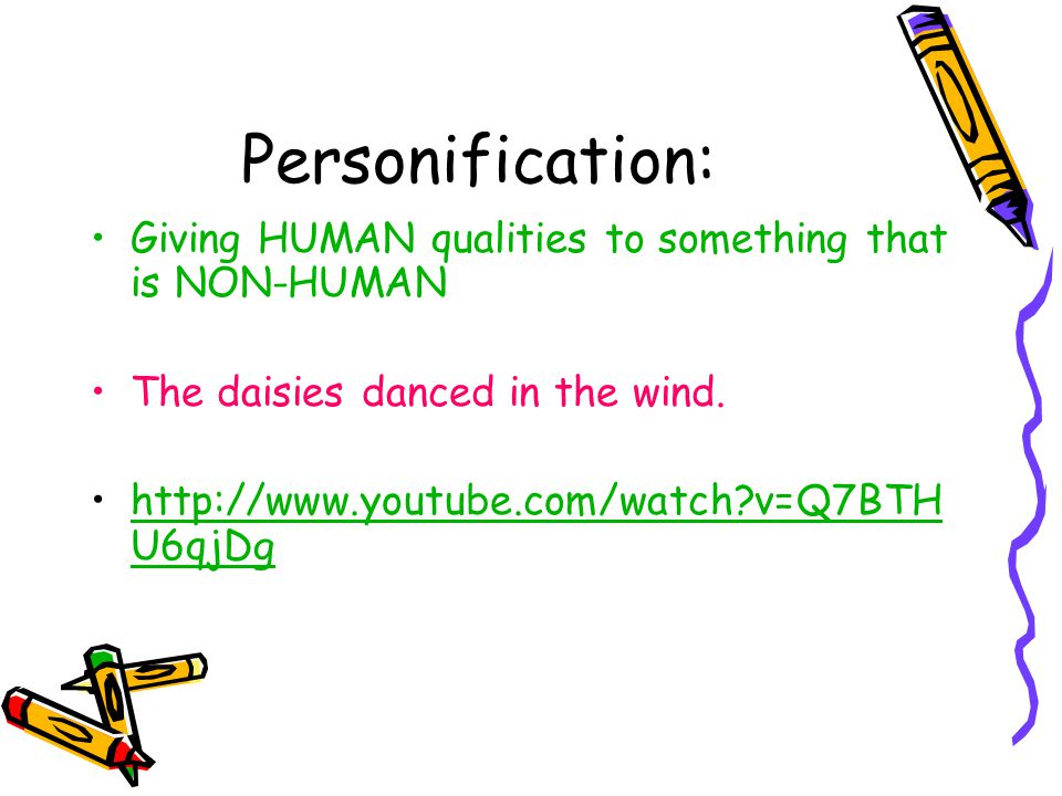 Personification: Giving HUMAN qualities to something that is NON-HUMAN