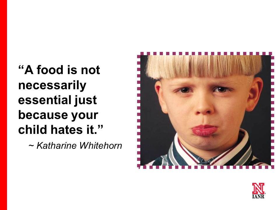 A food is not necessarily essential just because your child hates it