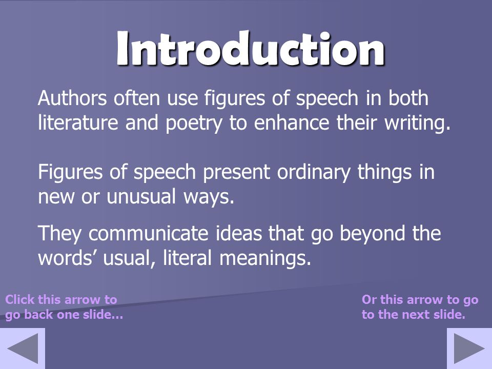 Introduction Authors often use figures of speech in both literature and poetry to enhance their writing.