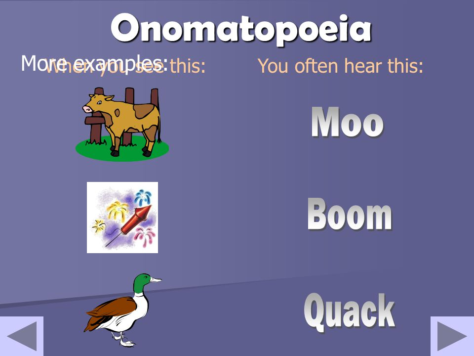 Onomatopoeia Moo Boom Quack More examples: When you see this: