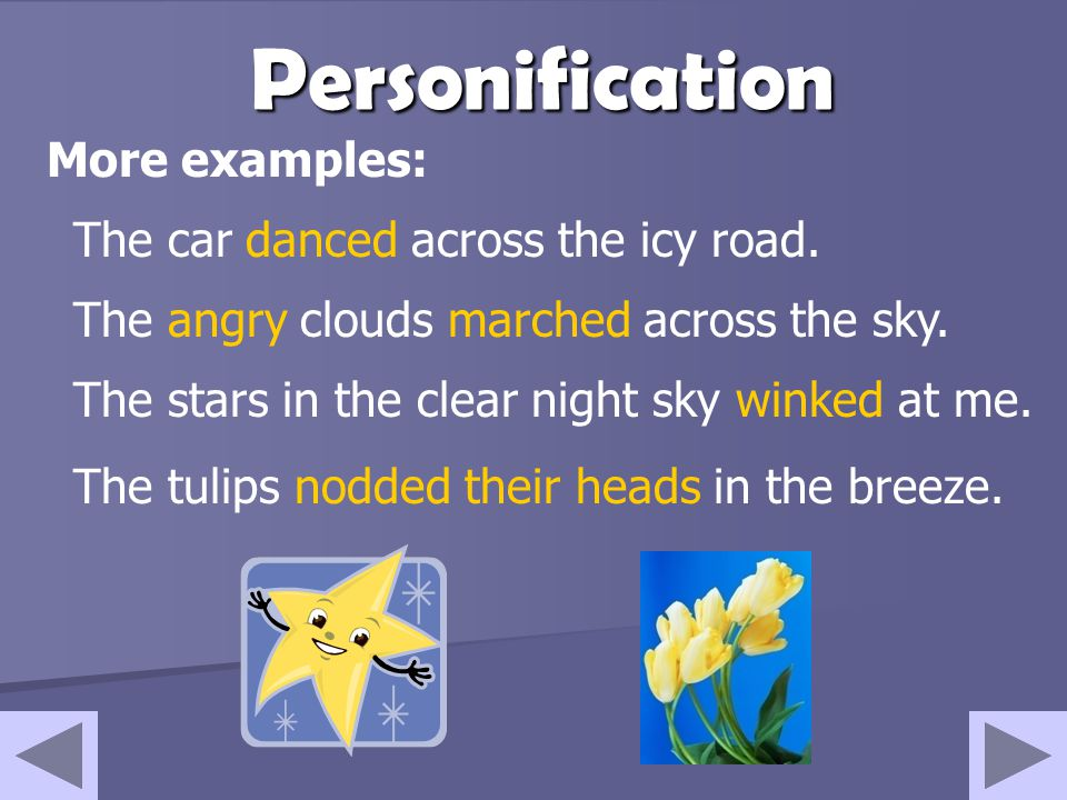 Personification More examples: The car danced across the icy road.