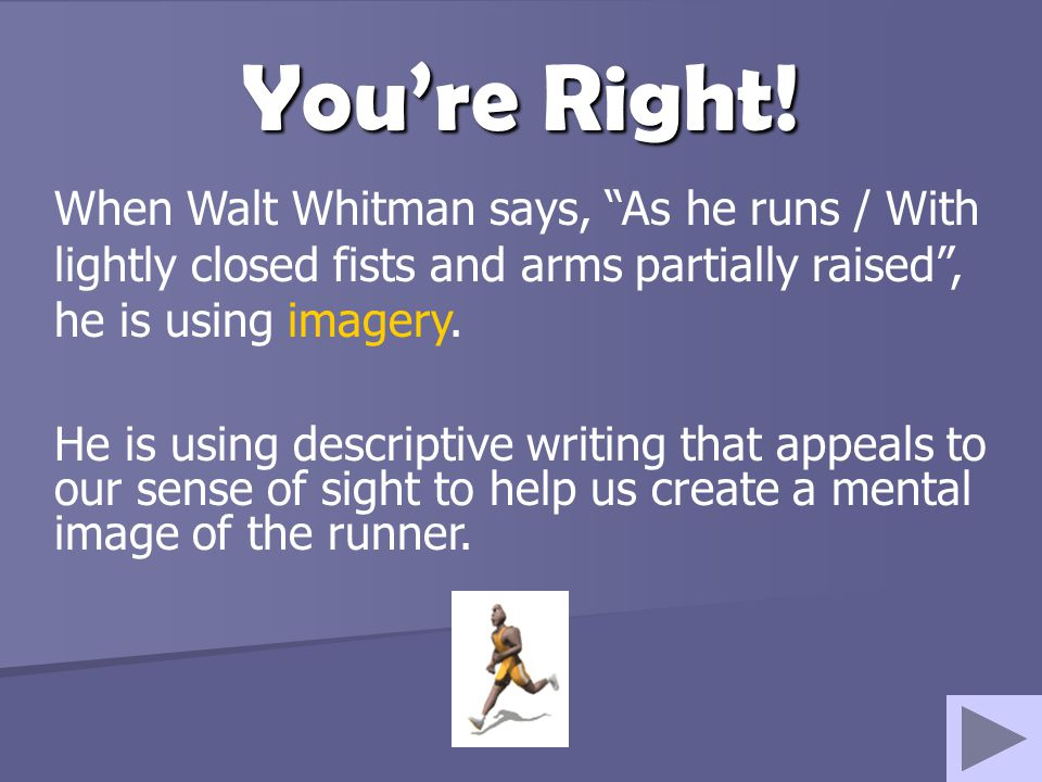 You're Right! When Walt Whitman says, As he runs / With lightly closed fists and arms partially raised , he is using imagery.