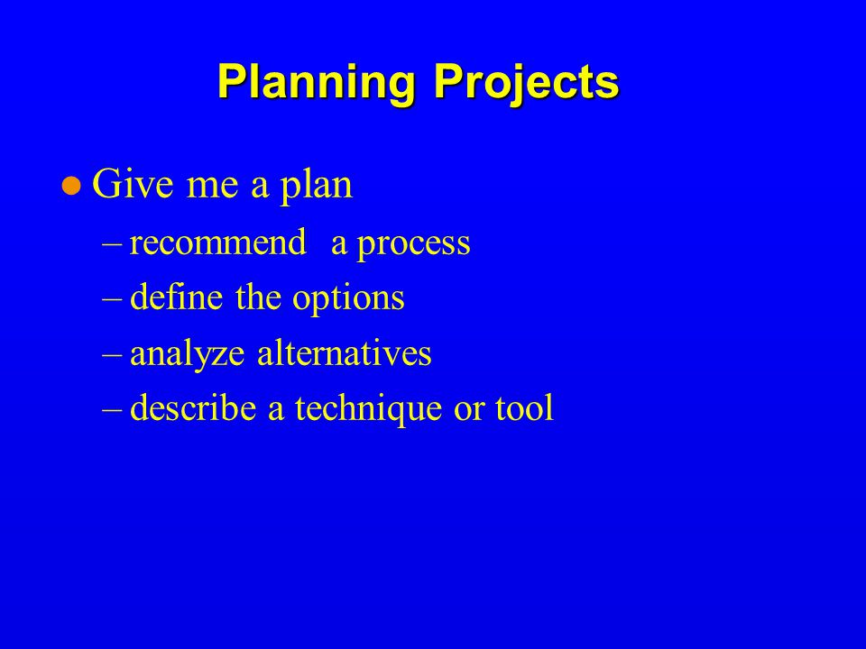 Planning Projects Give me a plan recommend a process