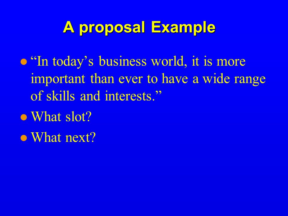 A proposal Example In today's business world, it is more important than ever to have a wide range of skills and interests.
