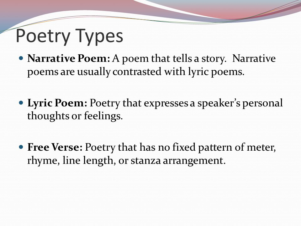 Poetry Types Narrative Poem: A poem that tells a story. Narrative poems are usually contrasted with lyric poems.