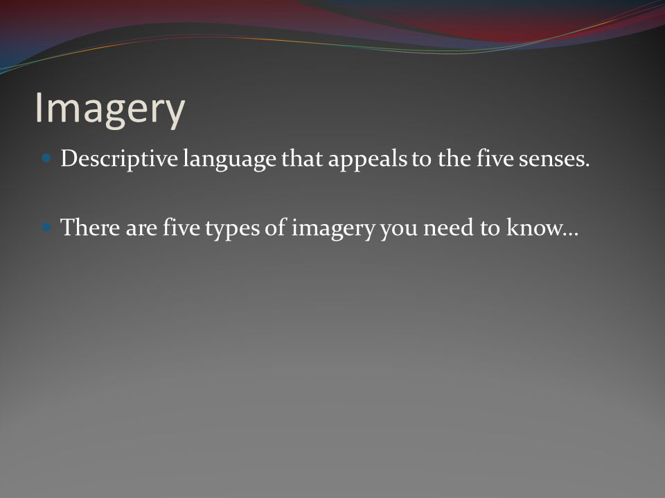 Imagery Descriptive language that appeals to the five senses.
