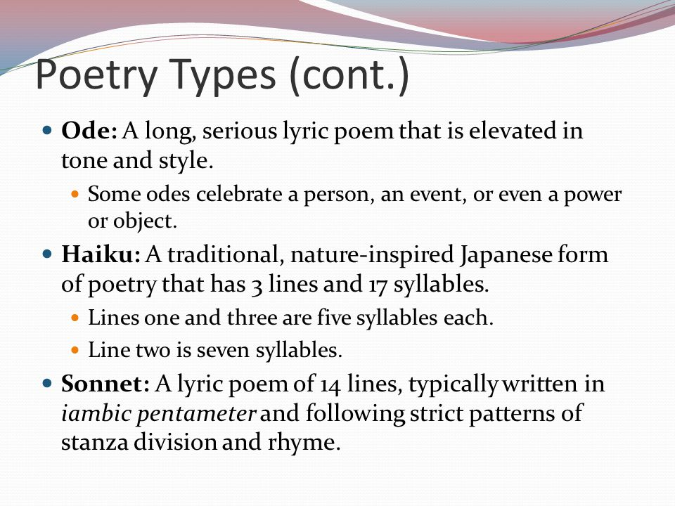 Poetry Types (cont.) Ode: A long, serious lyric poem that is elevated in tone and style.