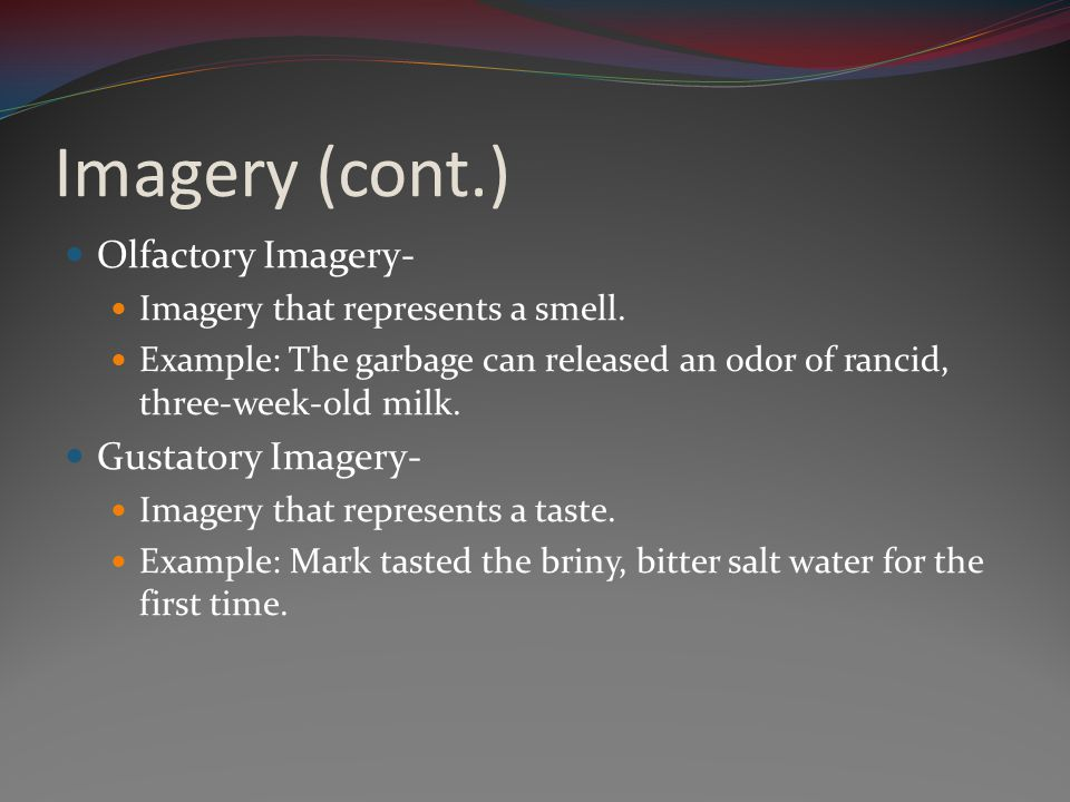 Imagery (cont.) Olfactory Imagery- Gustatory Imagery-