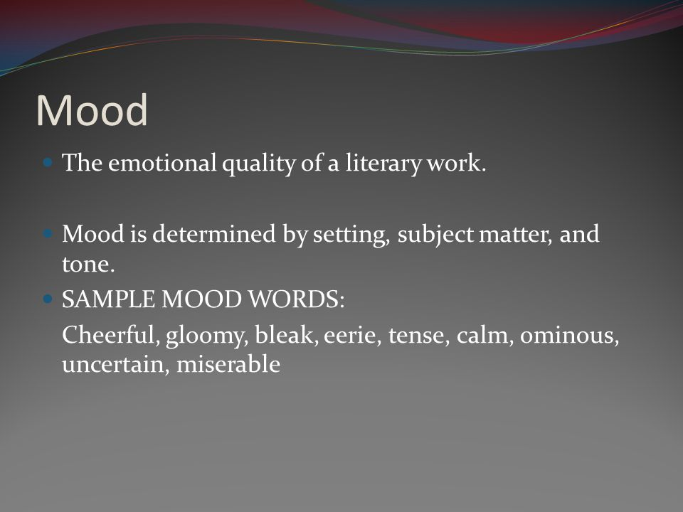 Mood The emotional quality of a literary work.