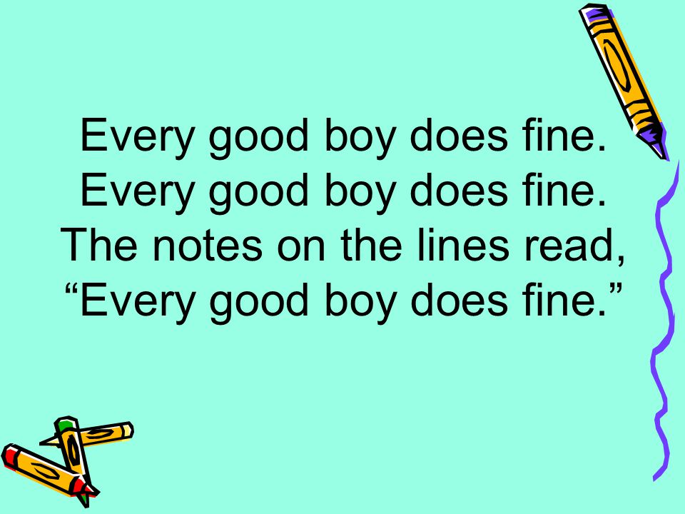 Every good boy does fine. The notes on the lines read,