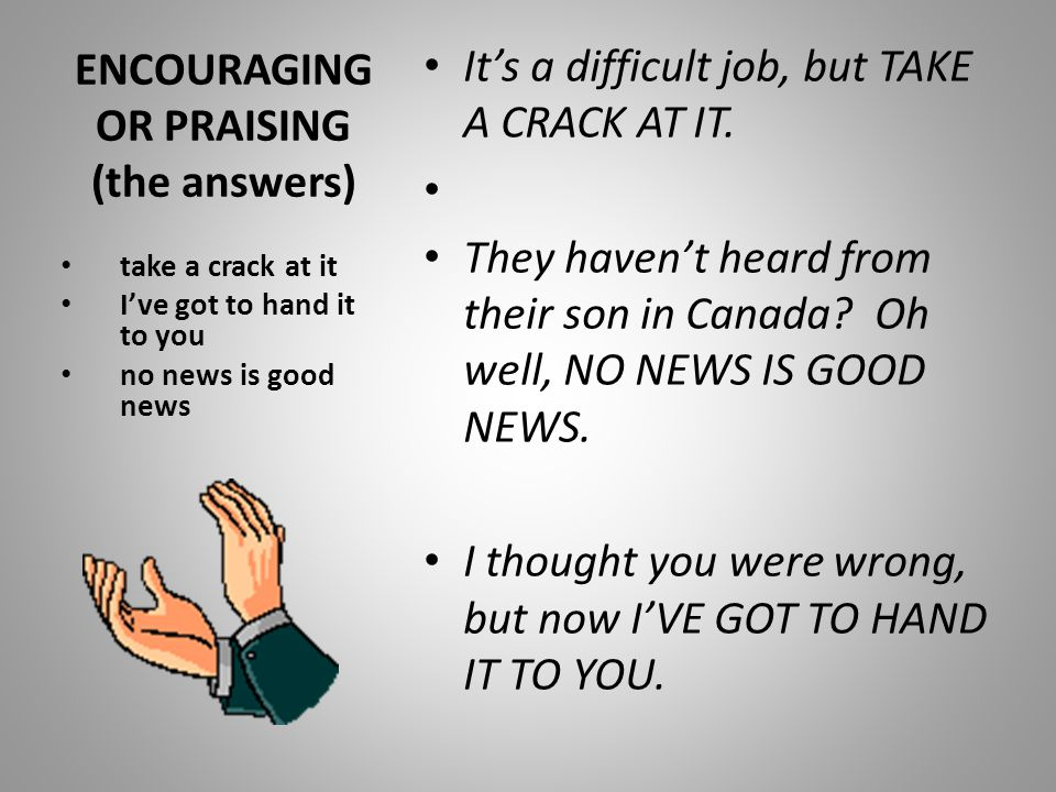 ENCOURAGING OR PRAISING (the answers)