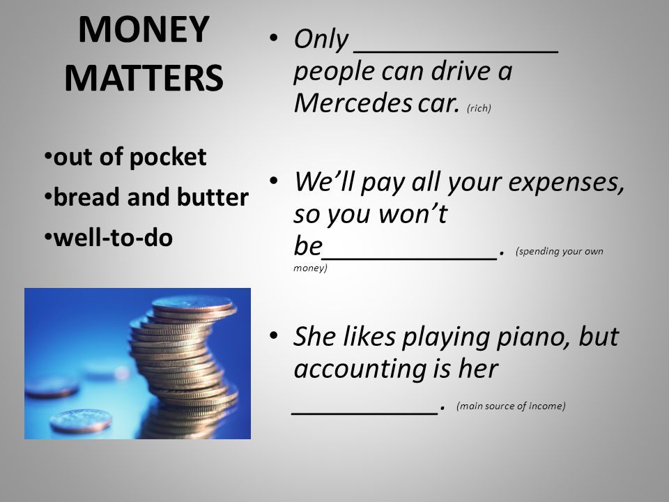 MONEY MATTERS Only ______________ people can drive a Mercedes car. (rich)