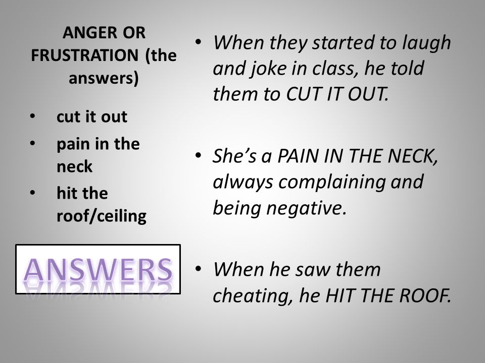 ANGER OR FRUSTRATION (the answers)