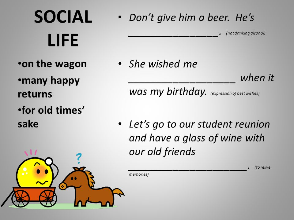 SOCIAL LIFE Don't give him a beer. He's ________________. (not drinking alcohol)