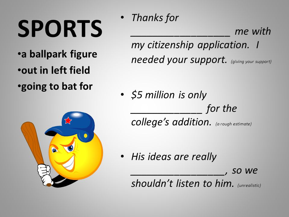 SPORTS Thanks for __________________ me with my citizenship application. I needed your support. (giving your support)