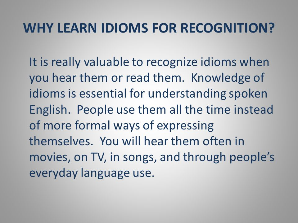 WHY LEARN IDIOMS FOR RECOGNITION