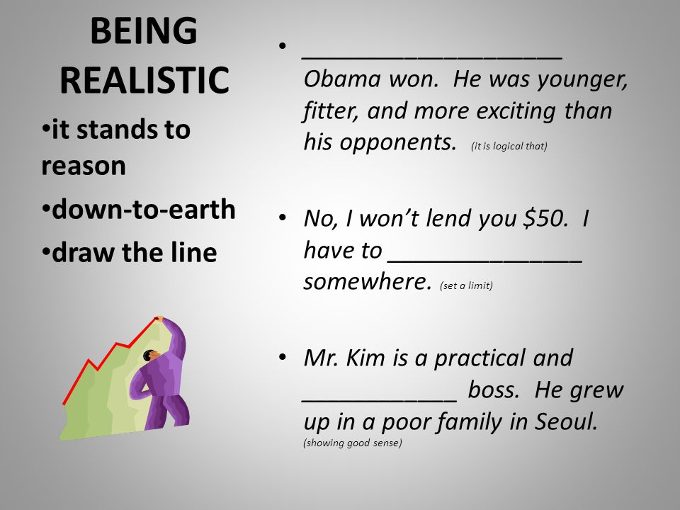 BEING REALISTIC it stands to reason down-to-earth draw the line