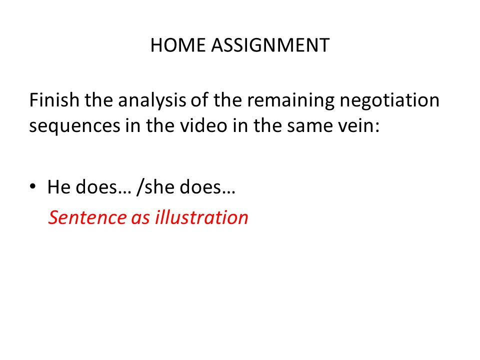 HOME ASSIGNMENT Finish the analysis of the remaining negotiation sequences in the video in the same vein: