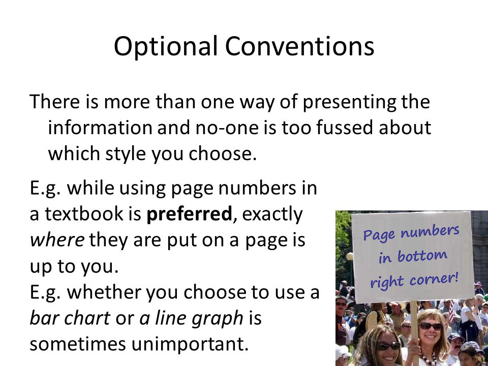 Optional Conventions There is more than one way of presenting the information and no-one is too fussed about which style you choose.