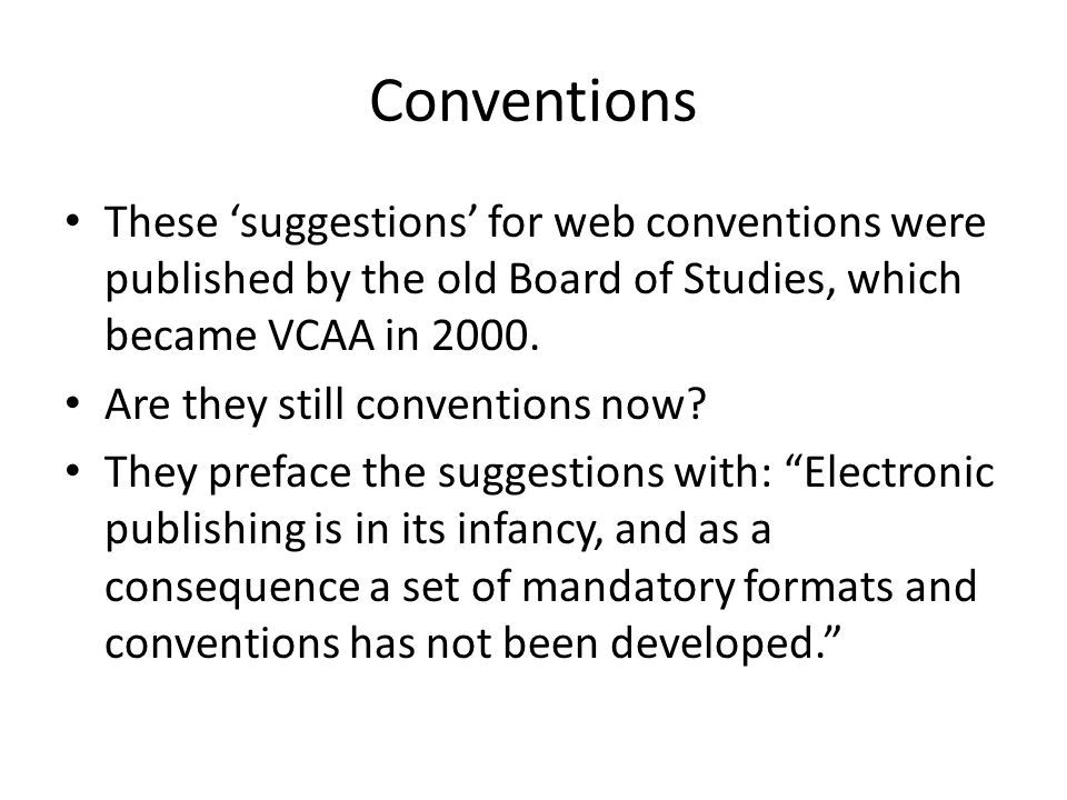 Conventions These 'suggestions' for web conventions were published by the old Board of Studies, which became VCAA in 2000.