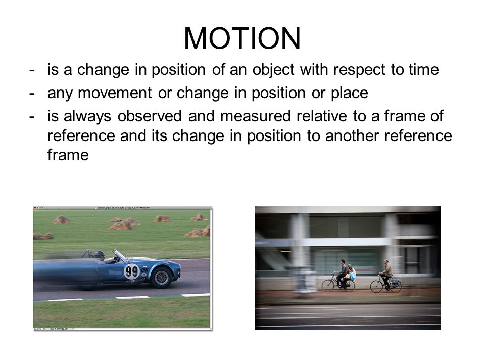 MOTION is a change in position of an object with respect to time