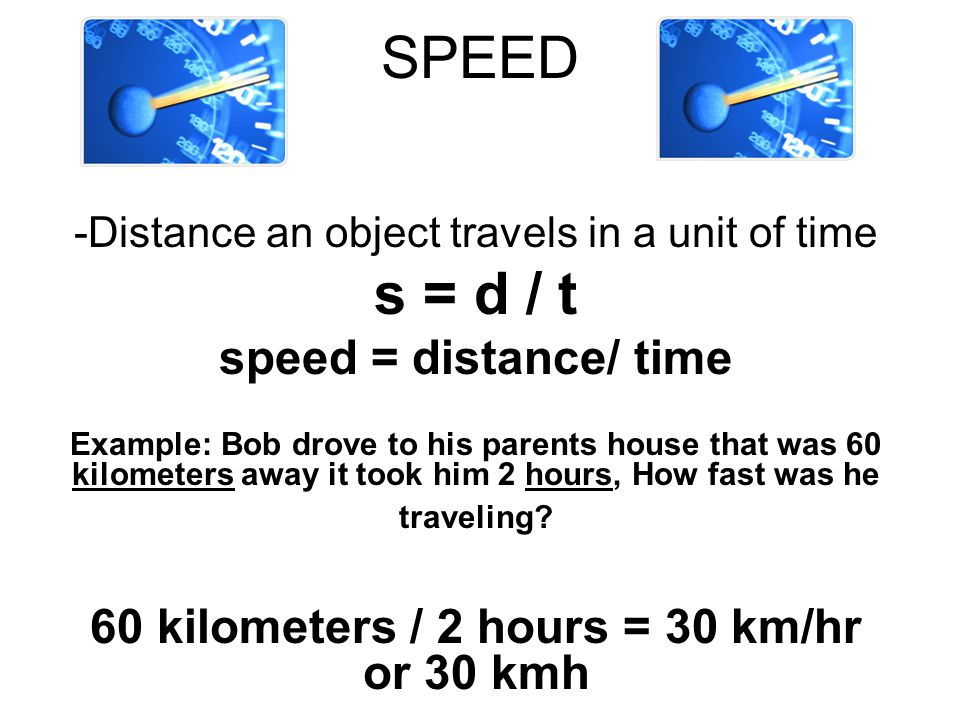 60 kilometers / 2 hours = 30 km/hr or 30 kmh