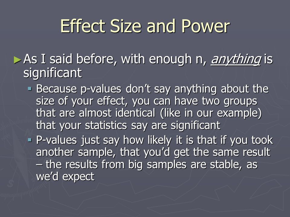Effect Size and Power As I said before, with enough n, anything is significant.