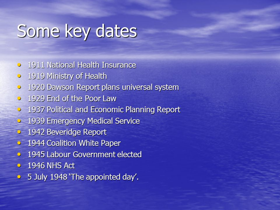 Some key dates 1911 National Health Insurance 1919 Ministry of Health