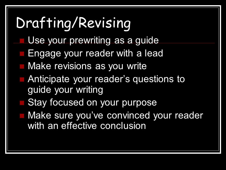 Drafting/Revising Use your prewriting as a guide